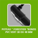 """POTEAU """" forestier """"RONDS PVC vert 38 OU 48 MM"""
