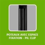 POTEAUX AVEC ESPACE FIXATION - PIL CLIP