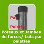 POTEAUX ET JAMBES DE FORCE PAR PALETTE
